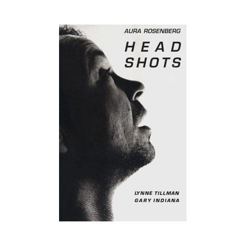 Aura Rosenberg. Head Shot. (New York: Stop Over Press, 1996).
